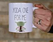Yoda Mug, Yoda One For Me Mug,  gift for him, boyfriend gift, gift for her, Gift for husband, Gift for him