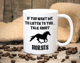 If You Want Me To Listen To You.. Talk About Horses - Joke Mug - Great gift for birthdays Christmas - Tea mug - Coffee Mug - Funny
