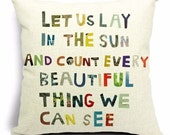 Let us Lay in the Sun and Count Every Beautiful Thing... - Pillow cover