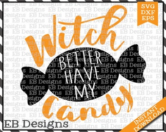 Witch Better Have My Candy Cut File (SVG, EPS and DXF)