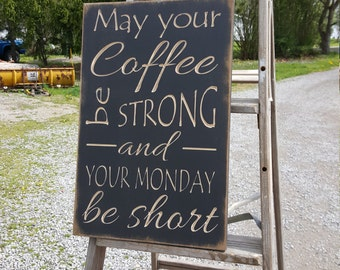 """Custom Carved Wooden Sign - """"May Your Coffee Be Strong and Your Monday be Short"""""""