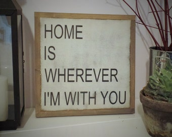Home is Wherever I'm With You Wood Sign Inspirational Wooden Sign Family Sign Handpainted Word Art Wood Plaque