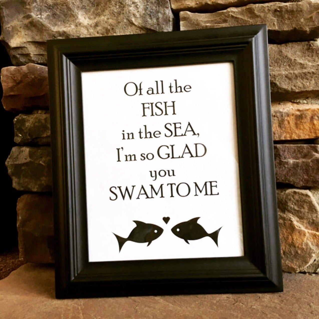 Of all the fish in the sea i 39 m so glad you swam to me for All the fish in the sea