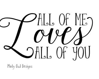 Cricut SVG - Cutting Files - All Of Me Loves All Of You - I Love You - Love - Silhouette - Cut Files