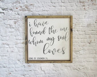 I have found the one whom my soul loves wood sign. Rustic signs. Wooden signs. Farmhouse decor. Wedding Gift. Song of Solomon. Gift under 50