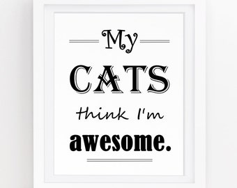 """Gifts for cat lovers - """"My cats think I'm awesome"""" Funny cat quotes - Cat art - Cat sayings - Cat themed gifts -  INSTANT DOWNLOAD -8x10inch"""