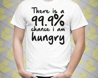 Mens Short Sleeve Funny Quote / Saying / Phrase T-shirt Tee Tshirt | There's a 99% Chance I'm Hungry