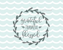 Grateful Thankful Blessed SVG Cut File Cricut Explore & more. Cut or Print.  Blessed Blessing Thanksgiving Fall Wreath Grateful Thankful SVG