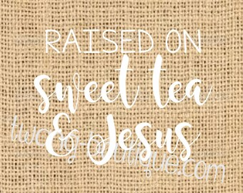 Raised on Sweet Tea and Jesus Southern Sticker~ Custom Vinyl Decal