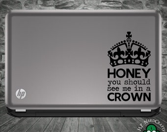 Honey You Should See Me in a Crown Decal