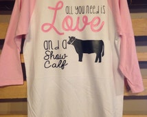 Baseball T Shirt - Pink Sleeves - All You Need is Love and a Show Calf - Show Shirt - Stock Show - Show Steer - Vinyl Shirt - Love Cows