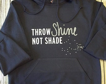 Throw Shine Not Shade Ladies Hoodie