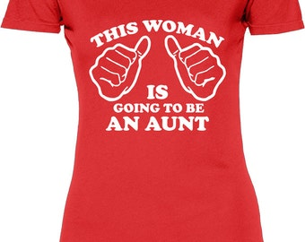 Funny This Woman Is Going To Be An Aunt Women's Tshirt Womens T-shirt Tee Shirt Christmas Family Best To Be Aunt Sister T-shirt Tee Shirt