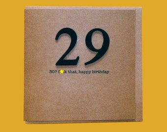 30? f*ck that. 30th Birthday Card. Rude, Funny, Friend, Sister, Brother, Thirtieth 29 - Hand crafted art card.