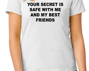 funny t-shirt, Your secret is safe with me and my best friends t-shirt, TEEddictive, gift for women