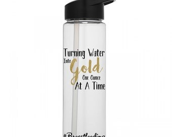 Breastfeeding Water Bottle, Turning Water into Gold One Ounce at a Time, Liquid Gold, Breatfeeding Moms, Drink More Water, Make More Milk