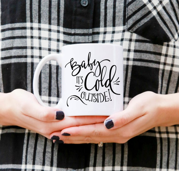 Baby It's Cold Outside | Message Mugs | 11 oz.