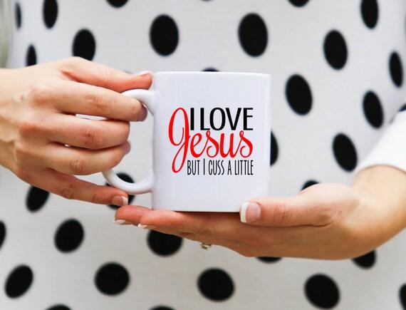 I love Jesus but I cuss a little   Message Mugs   11 oz.