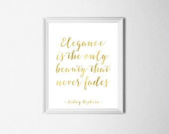 Audrey Hepburn Quote Elegance Is The Only Beauty That Never Fades Quote Print Inspirational Quote Printable Gold Foil Quote Print