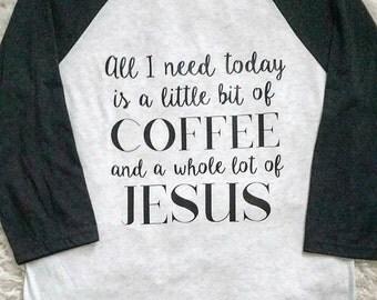 COFFEE and JESUS-- 3/4 length baseball/raglan tee