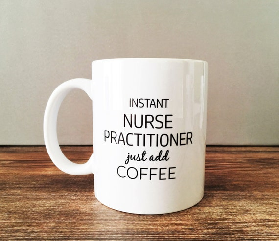 Instant Nurse Practitioner Just Add Coffee,  Custom Nurse Mug, Gift for Nurse Practitioner, Birthday, Christmas, Career Coffee Mugs