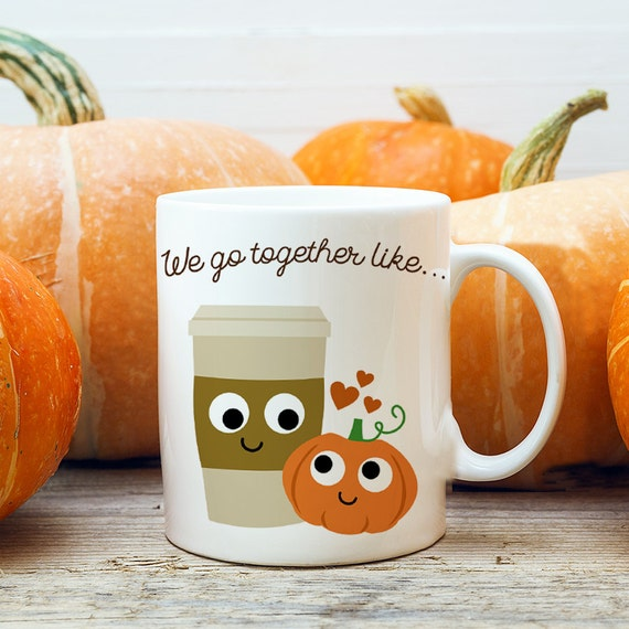 Coffee Mug We Go Together Like Pumpkin Spice and Latte Coffee Mug  - Best Friends Coffee Mug