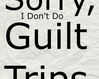 SORRY, I Don't Do GUILT TRIPS - 8x10 Digital Download