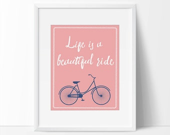 Life Is A Beautiful Ride, Inspirational Art Quote, Printable Quote, 5 x 7, 8 x 10, Inspirational Home Decor, Quote Print, Bike Art.