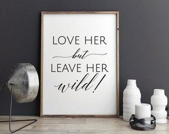 Printable Poster - Love her but leave her wild - Typography Print Black & White Wall Art Poster Print