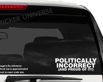 "Politically Incorrect and PROUD of It Die Cut Decal Vinyl Sticker 9""X2.75"""" Trump Politics"