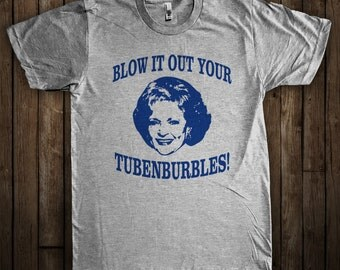 Golden Girls - Blow it out your Tubenburbles! Funny Golden Girls Shirt Rose Nylund Graphic T-Shirt