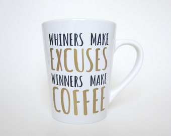 Whiners Make Excuses, Winners Make Coffee, 14 oz Mug