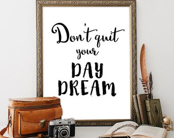 Motivational poster Don't quit your day dream Inspirational quote Printable art INSTANT DOWNLOAD Wall decor Motivational quote Office decor