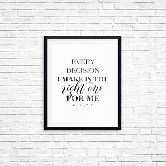 Printable Art, Affirmation, Every Decision I Make is the Right One for Me, Typography Quote, Art Prints, Digital Download Print, Quote Art