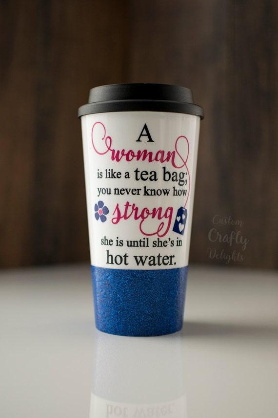 Woman Like Tea Bag Quote: A Woman Is Like A Tea Bag Glitter Dipped By