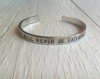 Hamilton Musical Handstamped Bracelet - I Will Never Be Satisfied - Christmas Gift - Broadway Gift - Gift for her - gift for him