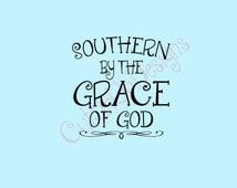 Southern By The Grace of God SVG Cutting File for Cricut or Cameo (Must have Designer Edition to use for Cameo)