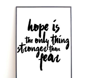 Hope is the only thing stronger than fear - Suzanne Collins - The hunger games - Inspirational - Motivational - Printable - Movie Quote