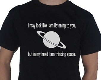 Space - I May Look Like Im Listening But In My Head... Funny Astronomy T-Shirt by My Cup Of Tee