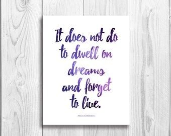 It does not do to dwell on dreams and forget to live - Harry Potter quote, Instant Download, Printable Poster, Wall Art