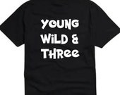 Young wild and three 3 year old shirt 3rd birthday shirt toddler shirt | 3rd birthday shirt | 3 year old shirt |