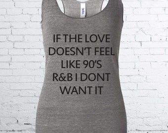 If The Love Doesn't Feel Like 90's R&B I Don't Want It. Racerback Tank Top. Triblend Tank. 90s RnB. R and B