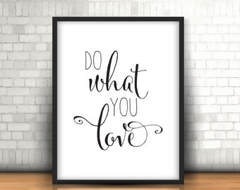 Do What You Love Print, Printable Art, Digital Print, Instant Download, Modern Home Decor, Black and White Print, Typography Art - (D062)