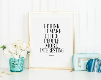 PRINTABLE Art, HEMINGWAY Quote, I Drink To Make Other People More interesting,Bar Decor,Drink Sign, Alcohol Sign,Typography Print,Bar Sign