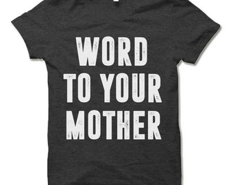 Word to Your Mother T-Shirt. Funny Shirts.