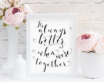 It's Always Better When We're Together, Jack Johnson Lyrics, Better Together, Love Quotes Sign, Home Decor, Bedroom Decor, Romantic Decor