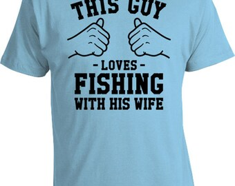 This Guy Loves Fishing With His Wife Husband T Shirt Anniversary Gifts From Wife Marriage TShirt Fishing Shirt Fisherman Mens Tee TGW-137