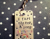 Handstamped rainbow keychain - i fart glitter & poop rainbows -  gift for her - funny  - glitter -unicorns -rainbow - fabulous
