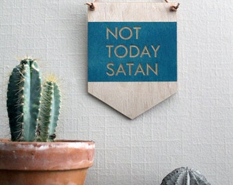 Pop Culture Wall Hanging- Laser cut birch | NOT TODAY SATAN