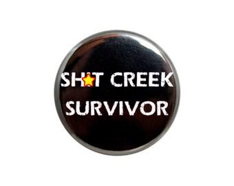 "Shit Creek Survivor, Dark Humor Button, Pinback Button,  Small Badge, 1.25"" Button - D4-2"